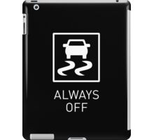 Traction Control Always OFF | Track day iPad Case/Skin