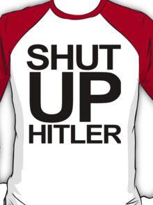 SHUT UP HITLER . doctor who t shirt T-Shirt