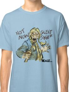 Not Now Silent Singer - Light Classic T-Shirt