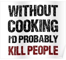 Funny Without Cooking I'd Probably Kill People Shirt Poster