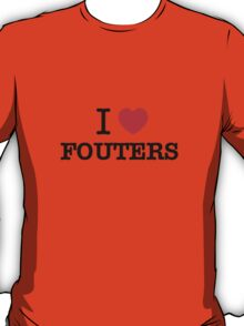 I Love FOUTERS T-Shirt