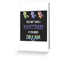 My Little Pony - MLP - You Can't Have a Nightmare if you Never Dream Greeting Card