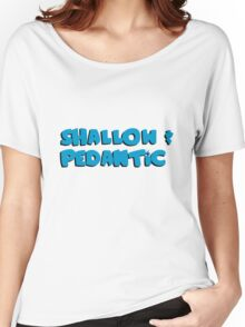 Shallow and Pedantic...Like Lois' Meatloaf Women's Relaxed Fit T-Shirt