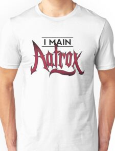 I Main Aatrox Unisex T-Shirt