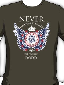 Never Underestimate The Power Of Dodd - Tshirts & Accessories T-Shirt