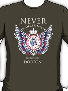 Never Underestimate The Power Of Dodson - Tshirts & Accessories T-Shirt
