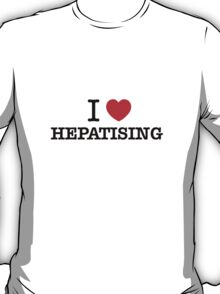 I Love HEPATISING T-Shirt