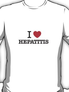 I Love HEPATITIS T-Shirt