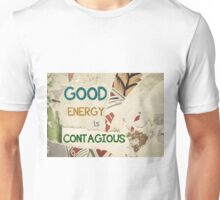 Inspirational message - Good Energy is Contagious Unisex T-Shirt