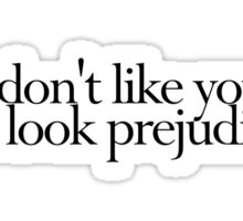 I don't like you. You look prejudiced. Sticker
