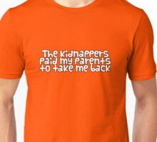 The kidnappers paid my parents to take me back Unisex T-Shirt