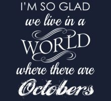 I Am So Glad Live In World Where There Are Octobers  by classydesigns