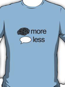 Think more talk less T-Shirt
