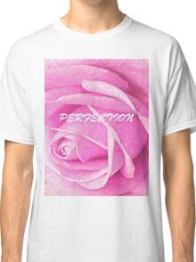 Pink Rose Perfection Classic T-Shirt