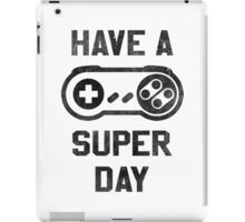 Have A SNES Day iPad Case/Skin