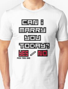 Can I marry you today YEs or no? Unisex T-Shirt