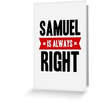 Samuel is Always Right Greeting Card