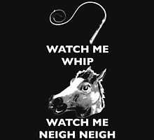 Watch Me Whip, Watch Me Neigh Neigh Unisex T-Shirt