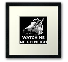 Watch Me Whip, Watch Me Neigh Neigh Framed Print