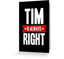 Tim is Always Right Greeting Card