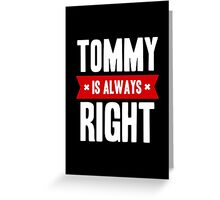 Tommy is Always Right Greeting Card