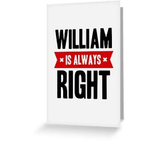William is Always Right Greeting Card