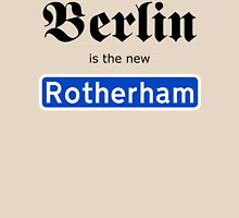 Berlin is the new Rotherham  Unisex T-Shirt