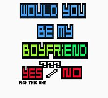 would you be my boyfriend yes or no? Unisex T-Shirt