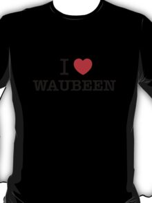 I Love WAUBEEN T-Shirt
