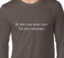 If you can read this, I'm not invisible Long Sleeve T-Shirt