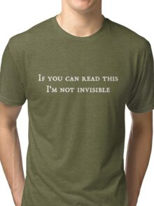 If you can read this, I'm not invisible Tri-blend T-Shirt