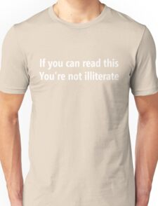 If you can read this, You're not illiterate Unisex T-Shirt