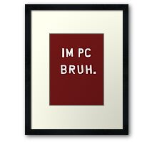 You PC bruh? - 1 Framed Print