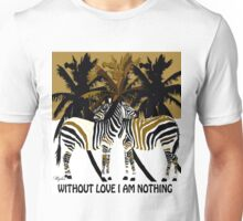 WITHOUT LOVE I AM NOTHING Unisex T-Shirt