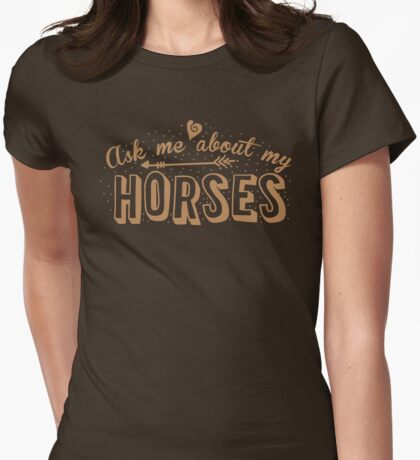 Ask me about my HORSES Womens Fitted T-Shirt