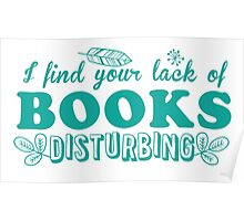 I find your lack of books disturbing Poster