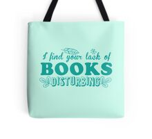 I find your lack of books disturbing Tote Bag