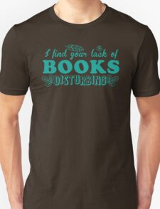 I find your lack of books disturbing Unisex T-Shirt