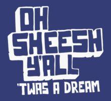 Oh Sheesh Y'All Twas A Dream by StuFranks