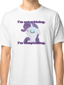 I'm not whining.  I'm complaining. Classic T-Shirt