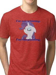 I'm not whining.  I'm complaining. Tri-blend T-Shirt