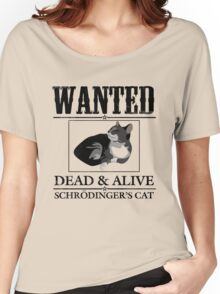 Wanted dead and alive schrodinger's cat Women's Relaxed Fit T-Shirt