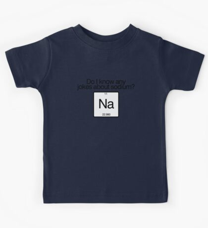 Do i know any jokes about sodium? Kids Tee