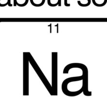 Do i know any jokes about sodium? Sticker