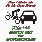 My Own Stunts - Watch out for Motorcycles by KarDanCreations