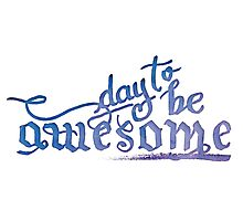 Day to be Awesome Photographic Print