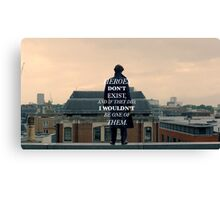 Heroes don't exist Canvas Print