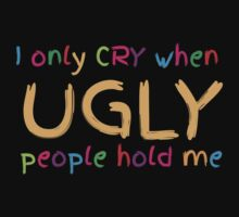 I only cry when UGLY people hold me  One Piece - Long Sleeve