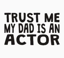 Trust Me My Dad Is An Actor Kids Clothes