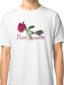 Pure passion Classic T-Shirt